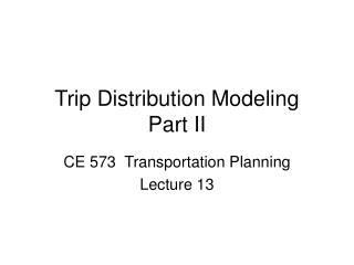 Trip Distribution Modeling  Part II