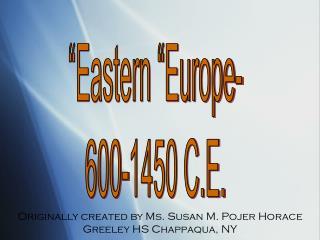 """Eastern ""Europe- 600-1450 C.E."