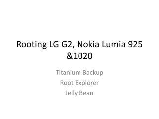Rooting LG G2, Nokia  Lumia  925 &1020