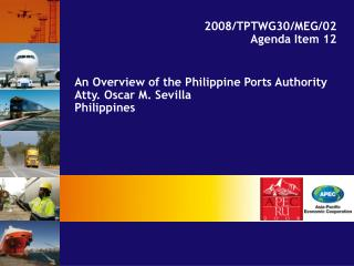An Overview of the Philippine Ports Authority  Atty. Oscar M. Sevilla Philippines