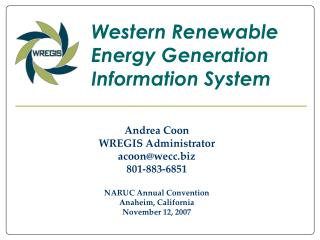 Andrea Coon WREGIS Administrator acoon@wecc 801-883-6851 NARUC Annual Convention