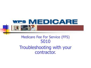 Medicare Fee For Service (FFS) 5010 Troubleshooting with your contractor.