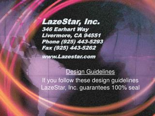 Design Guidelines If you follow these design guidelines LazeStar, Inc. guarantees 100% seal