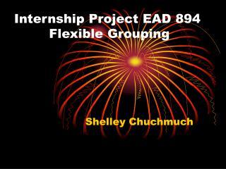 Internship Project EAD 894  Flexible Grouping