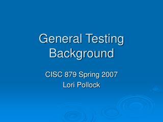 General Testing Background