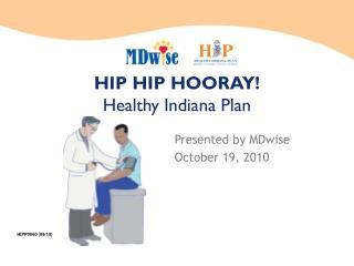 HIP HIP HOORAY! Healthy Indiana Plan