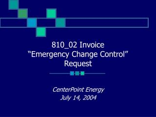 """810_02 Invoice  """"Emergency Change Control""""  Request"""
