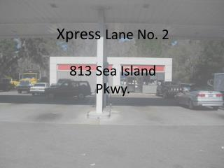 Xpress  Lane No. 2 813 Sea Island Pkwy.