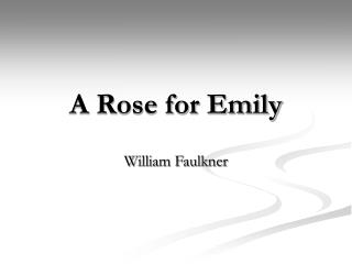 a rose for emily the foreshadowing A rose for emily is a successful story not only because of its intricately complex  chronology, but also because of its unique narrative point of view most cr.