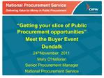 Getting your slice of Public Procurement opportunities  Meet the Buyer Event Dundalk  24th November  2011 Mary OHallora