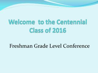Welcome  to the Centennial Class of 2016