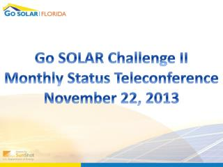 Go SOLAR Challenge II Monthly Status Teleconference November 22, 2013