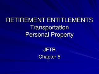 RETIREMENT ENTITLEMENTS Transportation Personal Property