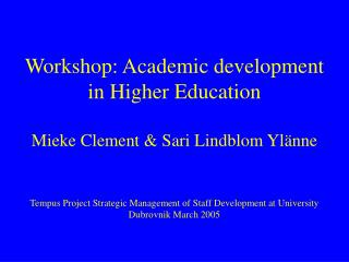 Workshop: Academic development in Higher Education  Mieke Clement  Sari Lindblom Yl nne   Tempus Project Strategic Manag