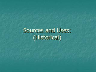 Sources and Uses: (Historical)