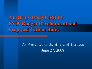 AUBURN UNIVERSITY FY09 Budget Development and Proposed Tuition Rates