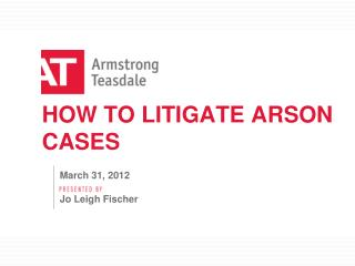 HOW TO LITIGATE ARSON CASES