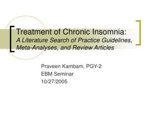Praveen Kambam, PGY-2 EBM Seminar 10/27/2005