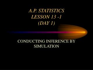 A.P. STATISTICS LESSON 13 -1 (DAY 1)