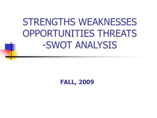 STRENGTHS WEAKNESSES OPPORTUNITIES THREATS -SWOT ANALYSIS