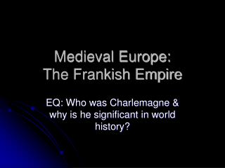 Medieval Europe:  The Frankish Empire