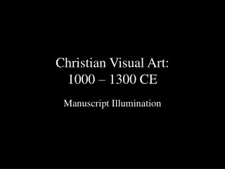 Christian Visual Art:  1000 – 1300 CE