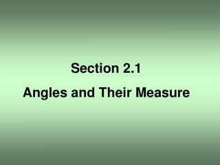 Section 2.1 Angles and Their Measure