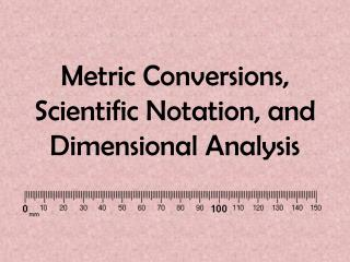 Metric Conversions, Scientific Notation, and Dimensional Analysis