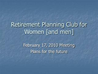 Retirement Planning Club for Women [and men]