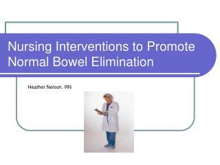 Nursing Interventions to Promote Normal Bowel Elimination