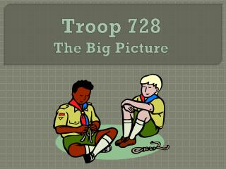 Troop 728 The Big Picture