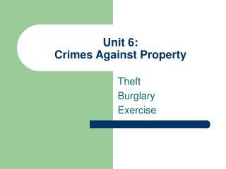 Unit 6:   Crimes Against Property