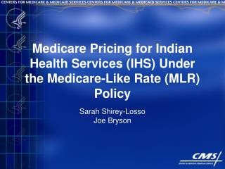 Medicare Pricing for Indian Health Services (IHS) Under the Medicare-Like Rate (MLR) Policy