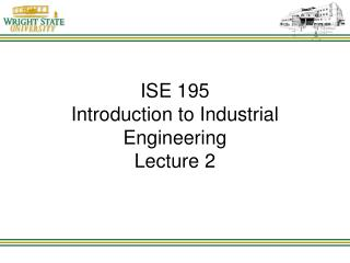 ISE 195 Introduction to Industrial Engineering Lecture 2