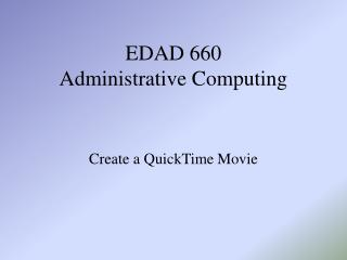 EDAD 660 Administrative Computing