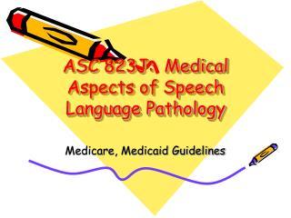 ASC 823J:  Medical Aspects of Speech Language Pathology
