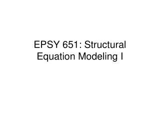 EPSY 651: Structural Equation Modeling I