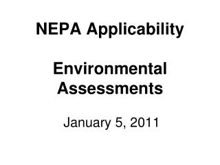 NEPA Applicability Environmental Assessments  January 5, 2011