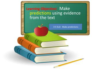 Learning Objective:  Make predictions using evidence from the text