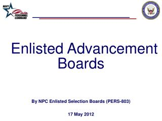 Enlisted Advancement Boards By NPC Enlisted Selection Boards (PERS-803) 17 May 2012