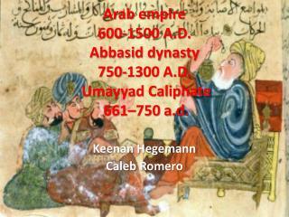 Arab empire 600-1500 A.D. Abbasid dynasty 750-1300 A.D.  Umayyad Caliphate  661–750 a.d.