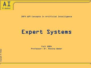INFO 629 Concepts in Artificial Intelligence Expert Systems Fall 2004 Professor: Dr. Rosina Weber