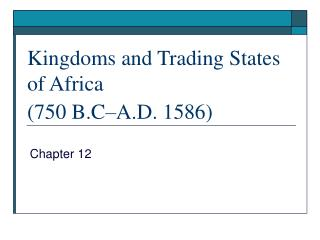 Kingdoms and Trading States  of Africa (750 B.C�A.D. 1586)