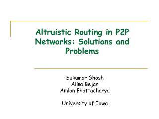 Altruistic Routing in P2P Networks: Solutions and Problems