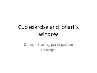 Cup exercise and johari s window