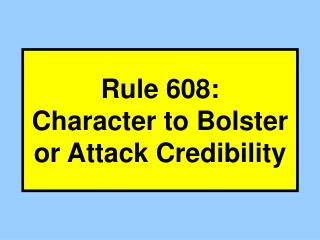 Rule 608: Character to Bolster or Attack Credibility