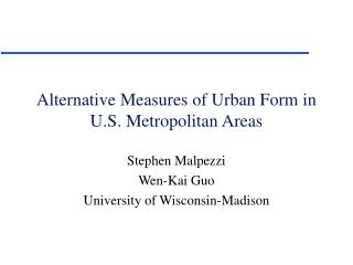 Alternative Measures of Urban Form in U.S. Metropolitan Areas