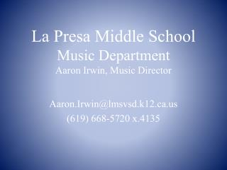 La Presa Middle School Music Department Aaron Irwin, Music Director