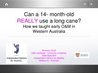 Can a 14- month-old  REALLY  use a long cane? How we taught early O&M in Western Australia