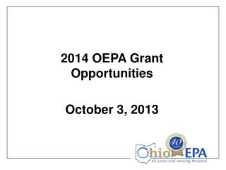 2014 OEPA Grant Opportunities October 3, 2013